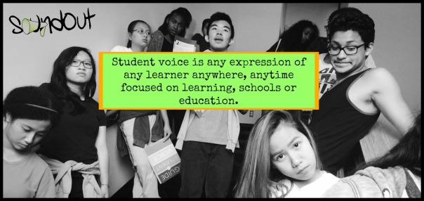 SoundOut definition: Student voice is any expression of any learner anywhere, anytime focused on learning, schools or education.